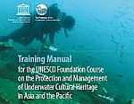 Training Manual for the UNESCO Foundation Course on the Protection and Management of Underwater Cultural Heritage in Asia and the Pacific (DISPONIBLE SOLAMENTE EN INGLES)
